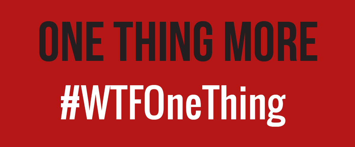 #WTF One Thing More